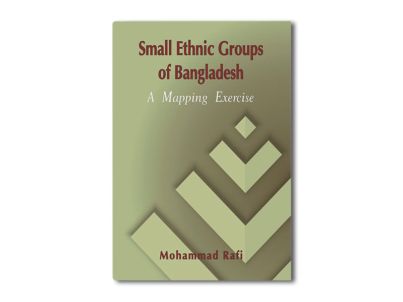 Small Ethnic Groups of Bangladesh. A mapping Exercise (with CD)